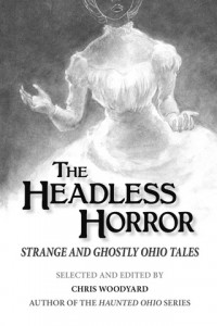 The Headless Horror: Strange and Ghostly Ohio Tales
