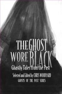 The Ghost Wore Black: Ghastly Tales from the Past