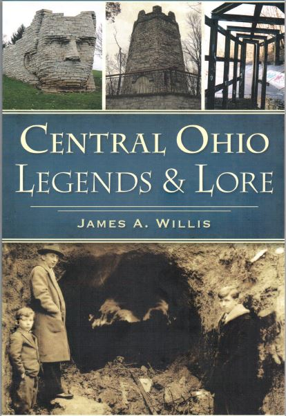 "Central Ohio Legends & Lore ""Legends from the Heart of Ohio"" by James A. Willis."